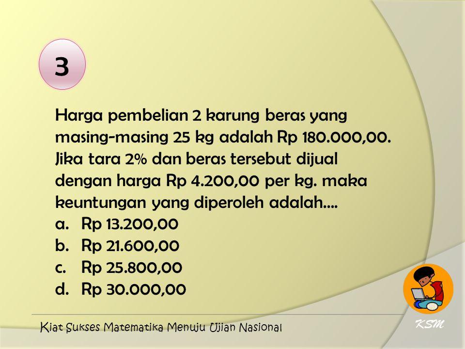 3 Harga pembelian 2 karung beras yang masing-masing 25 kg adalah Rp 180.000,00. Jika tara 2% dan beras tersebut dijual dengan harga Rp 4.200,00 per kg