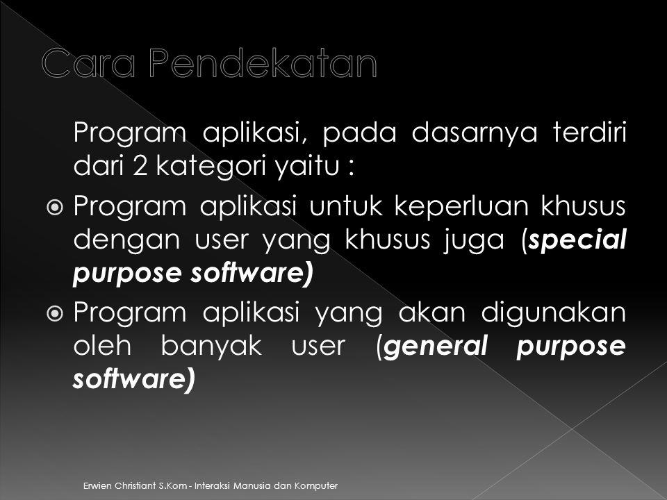 Erwien Christiant S.Kom - Interaksi Manusia dan Komputer  Yaitu program aplikasi untuk keperluan khusus dengan user yang khusus pula (special purpose software)  User-centered design approach adalah perancangan antarmuka yang melibatkan pengguna.