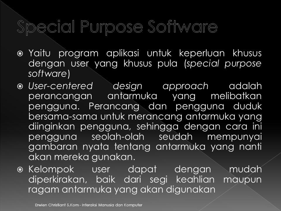 Erwien Christiant S.Kom - Interaksi Manusia dan Komputer Ada 2 pendekatan yang dilakukan untuk SPS adalah :  User-Centered Design Perancangan antarmuka yang melibatkan user.