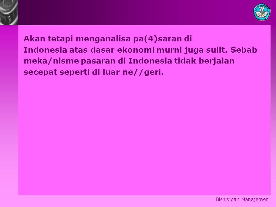 Akan tetapi menganalisa pa(4)saran di Indonesia atas dasar ekonomi murni juga sulit. Sebab meka/nisme pasaran di Indonesia tidak berjalan secepat sepe