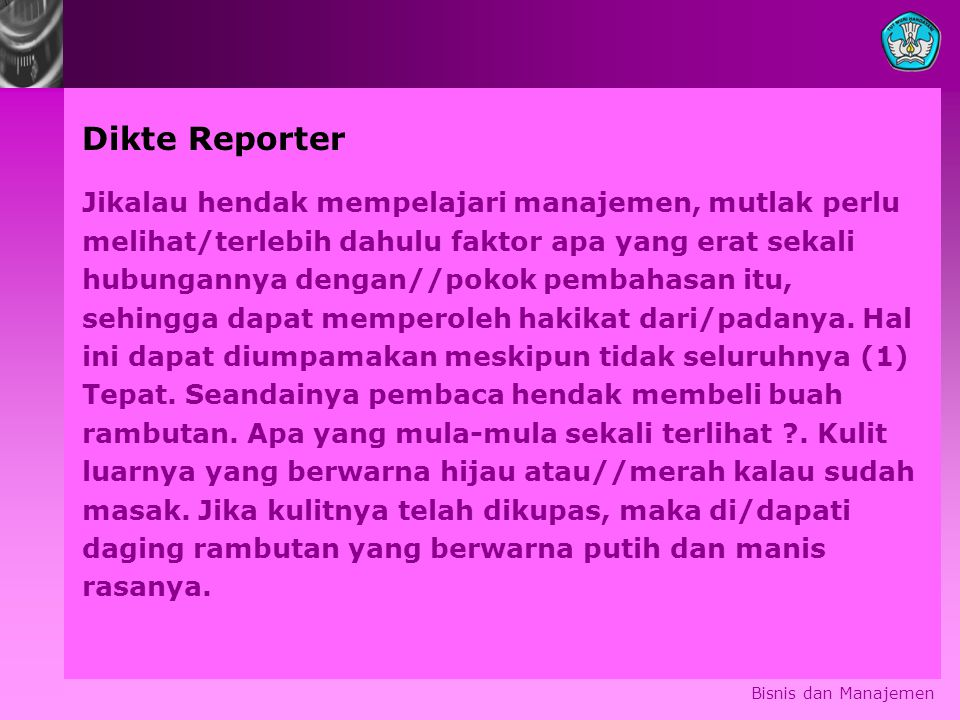 Dikte Reporter Jikalau hendak mempelajari manajemen, mutlak perlu melihat/terlebih dahulu faktor apa yang erat sekali hubungannya dengan//pokok pembah