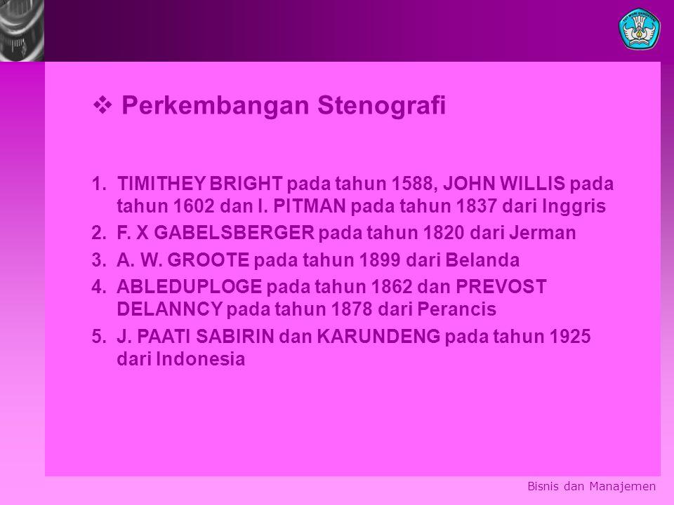 Bisnis dan Manajemen  Perkembangan Stenografi 1.TIMITHEY BRIGHT pada tahun 1588, JOHN WILLIS pada tahun 1602 dan I. PITMAN pada tahun 1837 dari Inggr