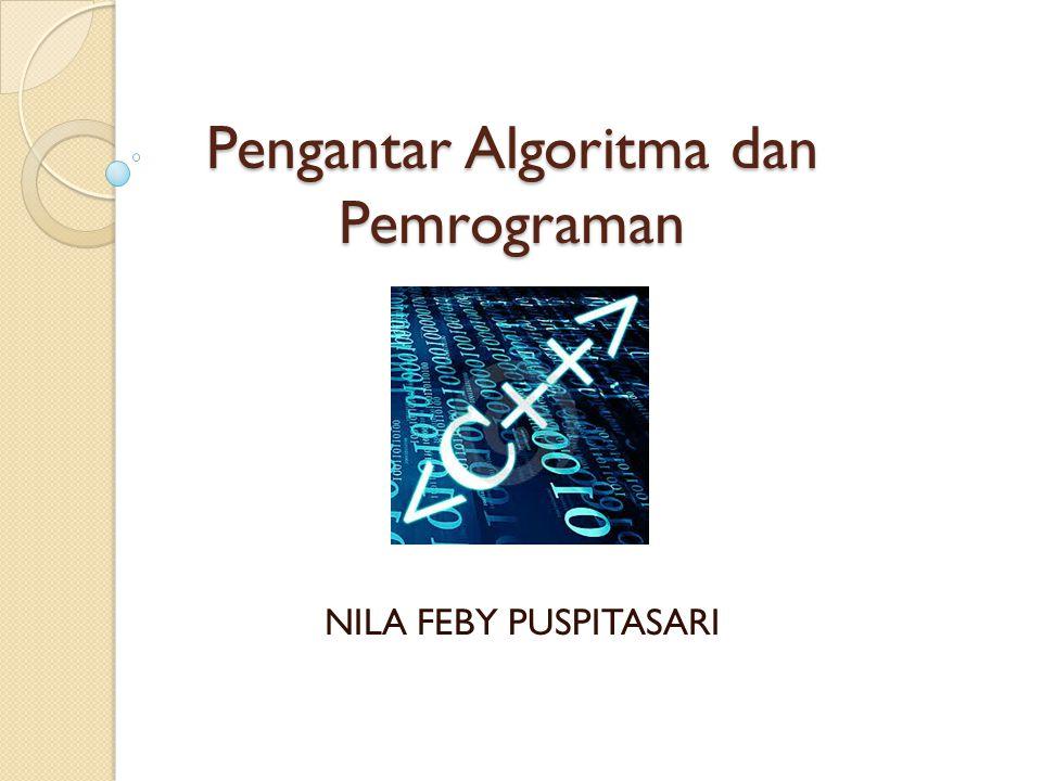 Pengantar Algoritma dan Pemrograman NILA FEBY PUSPITASARI
