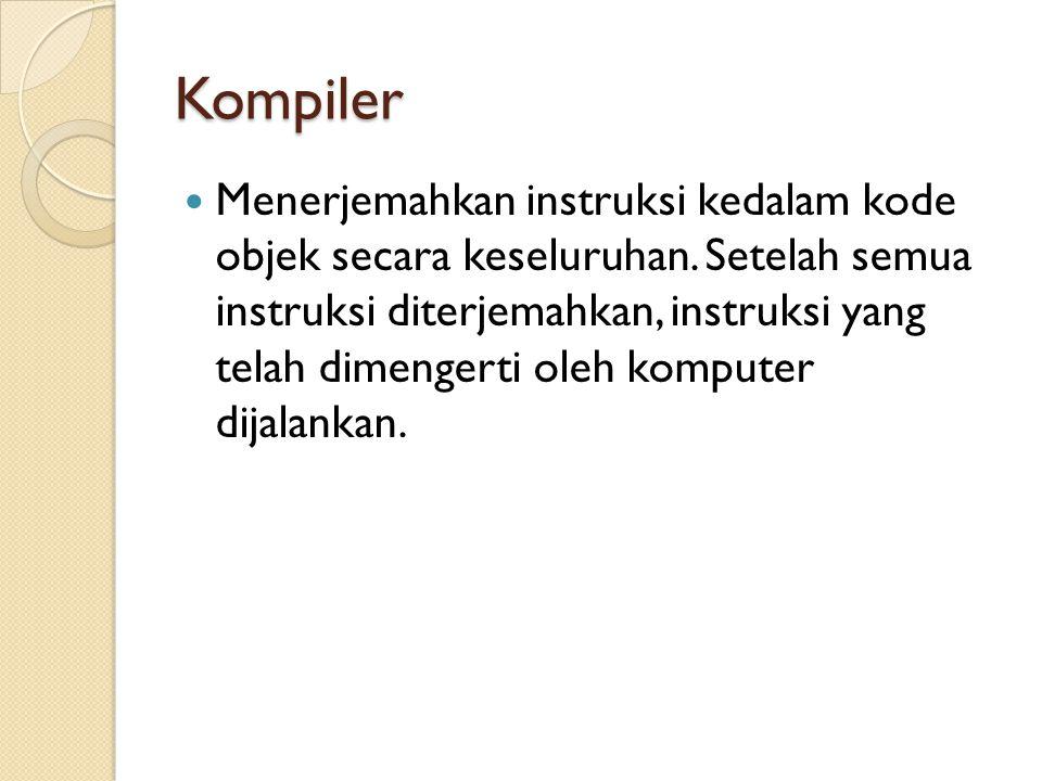 Kompiler Menerjemahkan instruksi kedalam kode objek secara keseluruhan.
