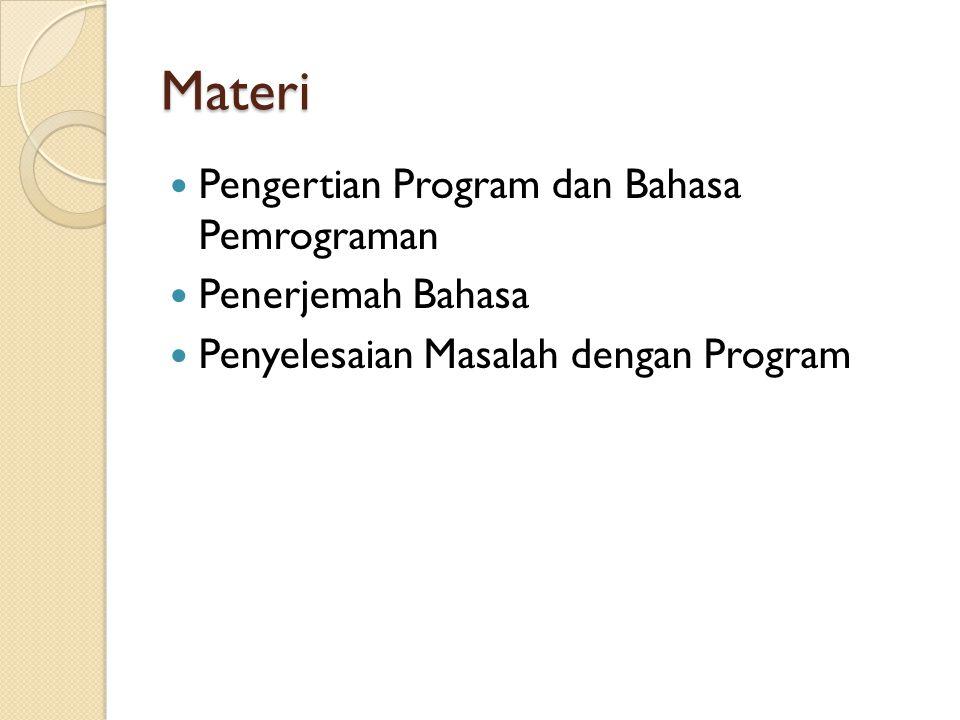 Materi Pengertian Program dan Bahasa Pemrograman Penerjemah Bahasa Penyelesaian Masalah dengan Program
