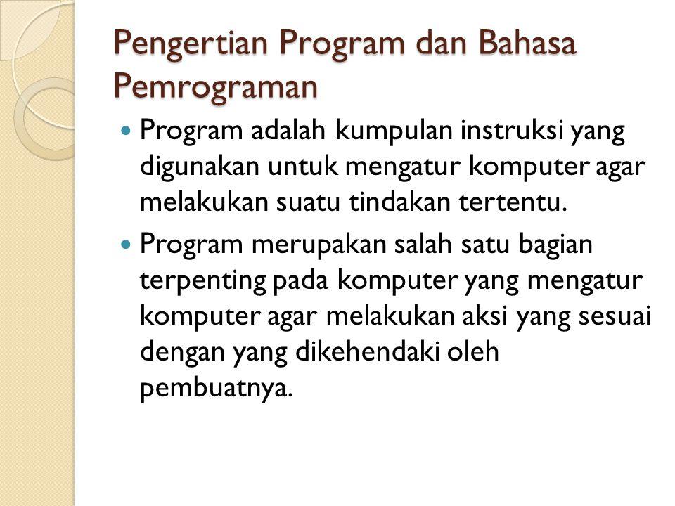 Pengertian Program dan Bahasa Pemrograman Program adalah kumpulan instruksi yang digunakan untuk mengatur komputer agar melakukan suatu tindakan tertentu.