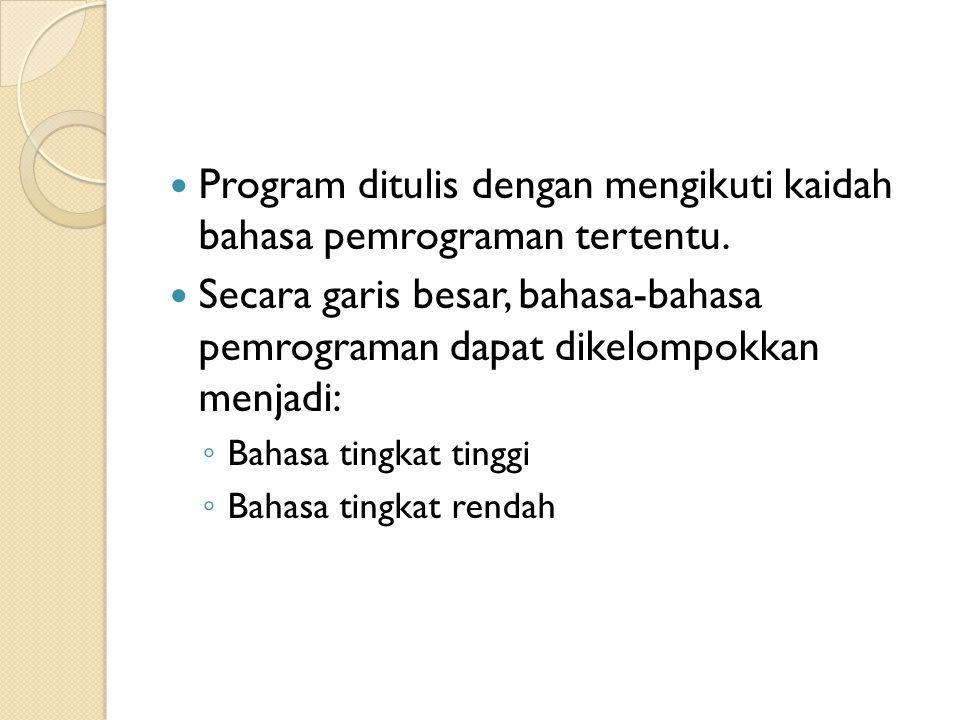Program ditulis dengan mengikuti kaidah bahasa pemrograman tertentu.