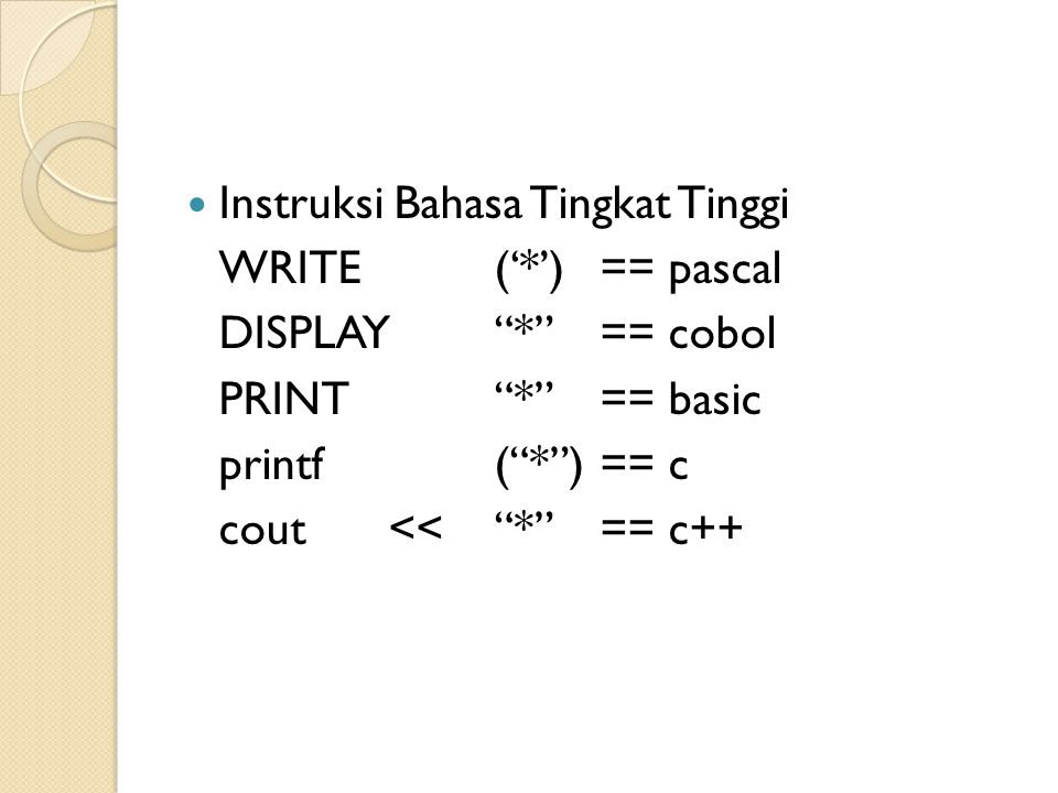 Instruksi Bahasa Tingkat Tinggi WRITE('*')== pascal DISPLAY * == cobol PRINT * == basic printf( * ) == c cout<< * == c++