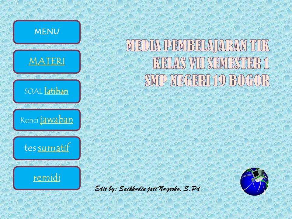 Edit by: Saikhudin jati Nugroho, S.Pd MENU MATERI SOAL latihan latihan Kunci jawaban jawaban tes sumatif remidi