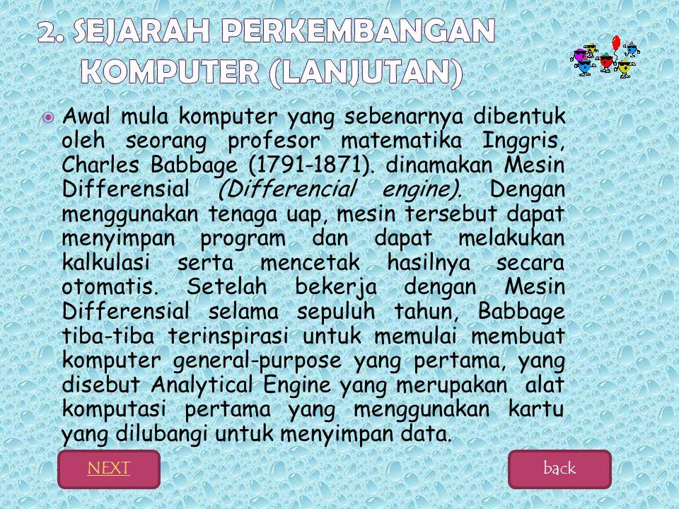  Awal mula komputer yang sebenarnya dibentuk oleh seorang profesor matematika Inggris, Charles Babbage (1791-1871).