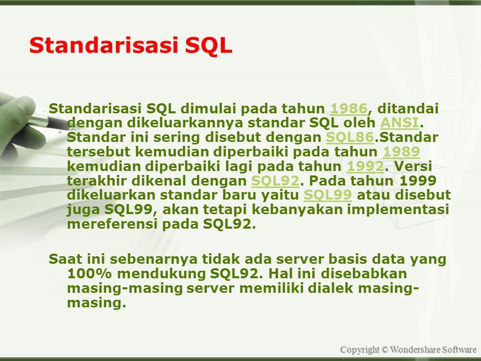 Copyright © Wondershare Software Standarisasi SQL Standarisasi SQL dimulai pada tahun 1986, ditandai dengan dikeluarkannya standar SQL oleh ANSI.
