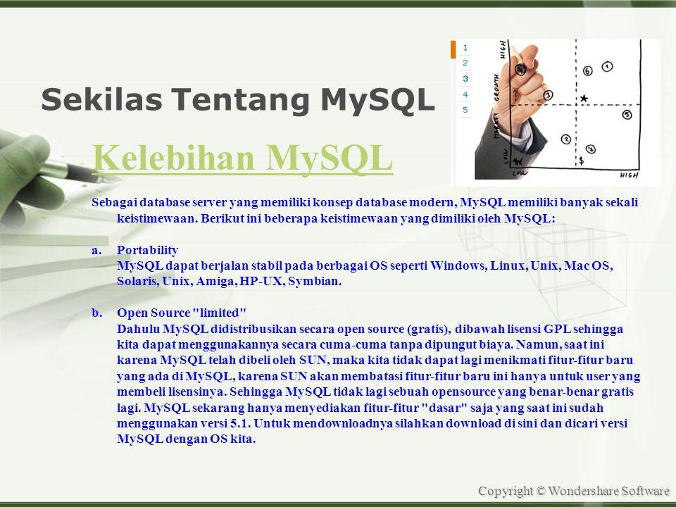 Copyright © Wondershare Software Sekilas Tentang MySQL Kelebihan MySQL Sebagai database server yang memiliki konsep database modern, MySQL memiliki banyak sekali keistimewaan.