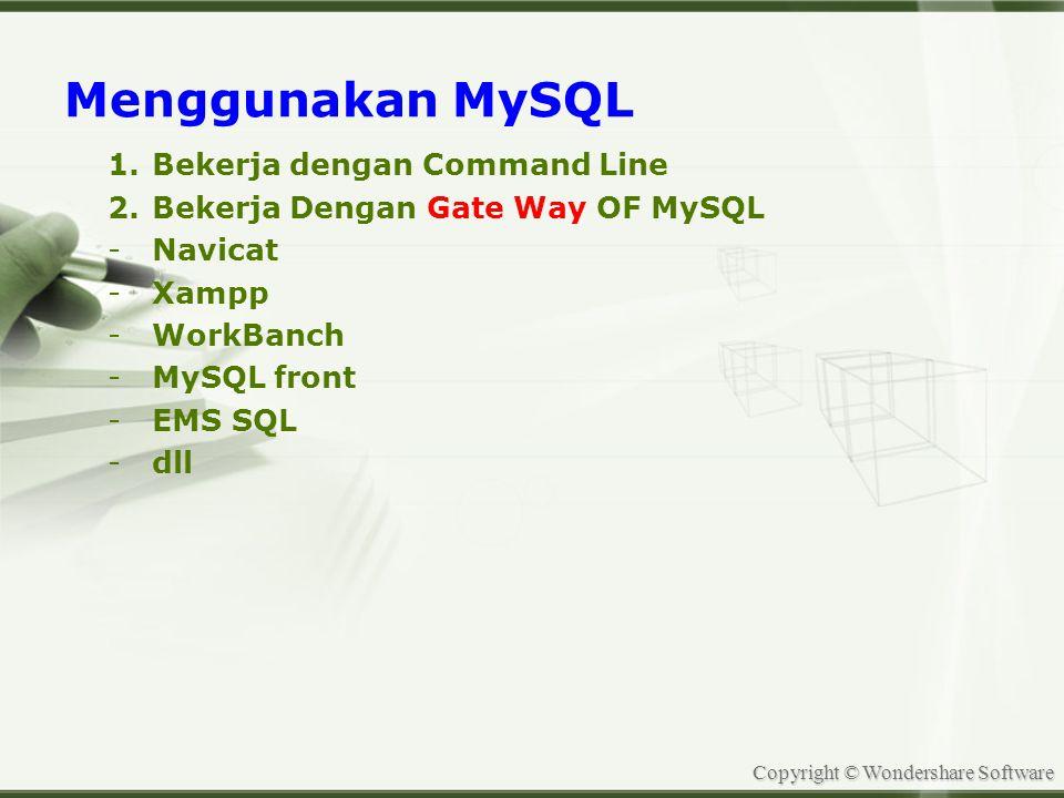 Copyright © Wondershare Software Comand Line MySQL (Command Line Interface )