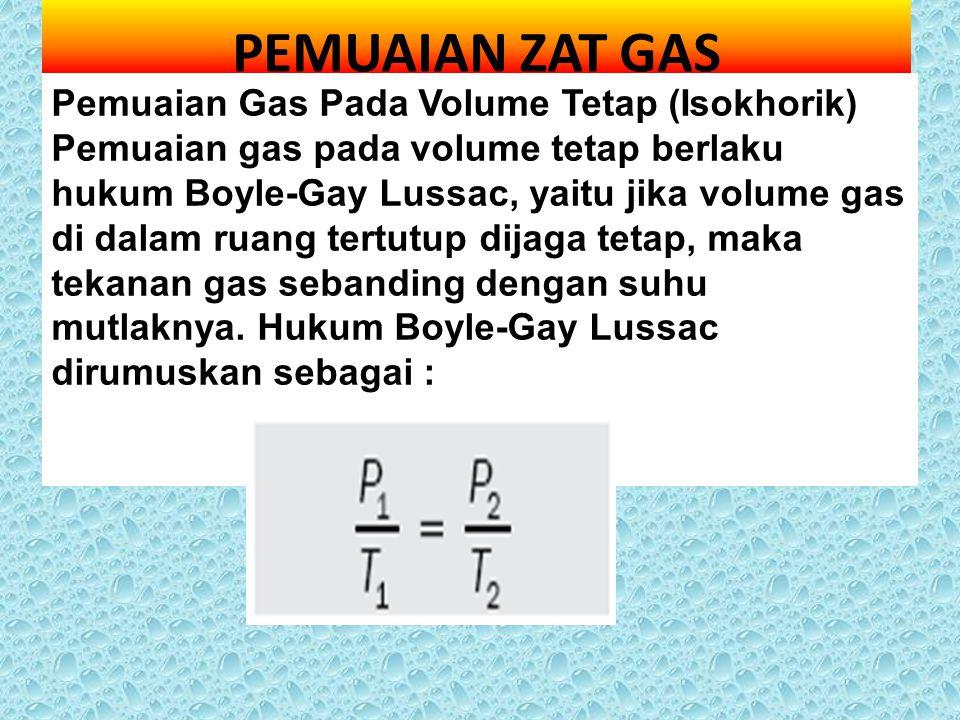 PEMUAIAN ZAT GAS Pemuaian Gas Pada Volume Tetap (Isokhorik) Pemuaian gas pada volume tetap berlaku hukum Boyle-Gay Lussac, yaitu jika volume gas di da
