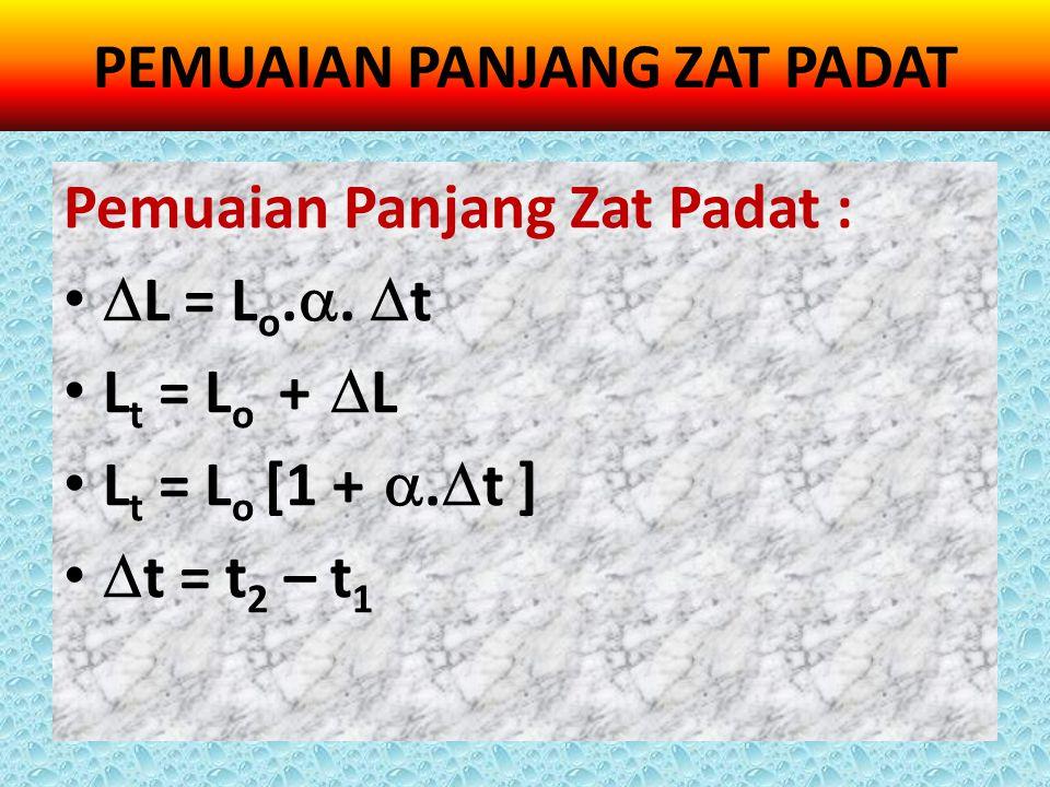 Pemuaian Panjang Zat Padat :  L = L o. .  t L t = L o +  L L t = L o [1 + .  t ]  t = t 2 – t 1 PEMUAIAN PANJANG ZAT PADAT