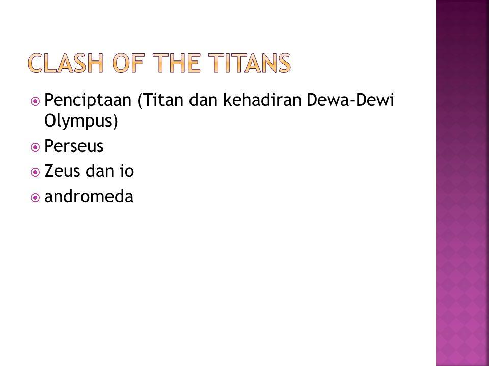  Penciptaan (Titan dan kehadiran Dewa-Dewi Olympus)  Perseus  Zeus dan io  andromeda