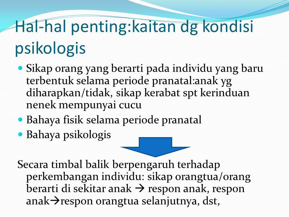 Hal-hal penting:kaitan dg kondisi psikologis Jenis kelamin: ex.jenis kelamin yang diharapkan&tidak Anak tunggal (pemenuhan kebutuhan yg tercukupi, per