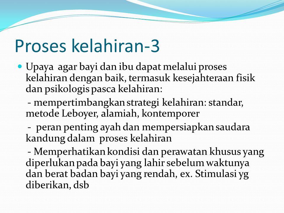 Proses kelahiran-2 Komplikasi melahirkan: - Percepatan kelahiran, melalui induksi - Sungsang/posisi terbalik - Pembedahan caesar Memunculkan masalah f