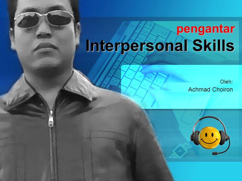 pengantar Interpersonal Skills Oleh: Achmad Choiron