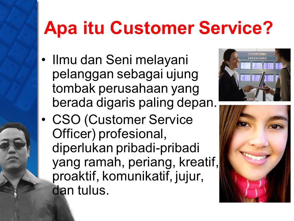 Apa itu Customer Service? Ilmu dan Seni melayani pelanggan sebagai ujung tombak perusahaan yang berada digaris paling depan. CSO (Customer Service Off