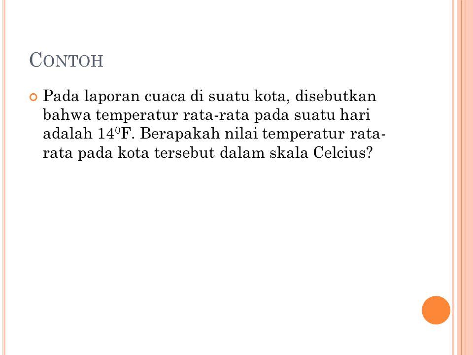 C ONTOH Pada temperatur berapakah termometer skala Celcius dan termometer skala Fahrenheit menunjukkan angka yang sama?