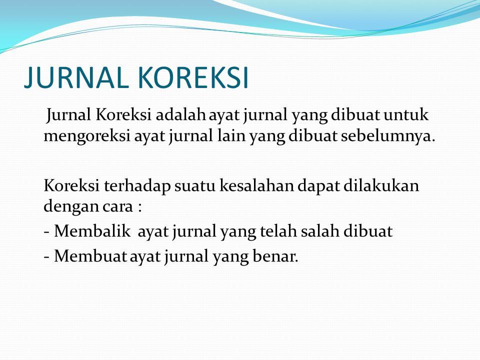 JURNAL KOREKSI Jurnal Koreksi adalah ayat jurnal yang dibuat untuk mengoreksi ayat jurnal lain yang dibuat sebelumnya. Koreksi terhadap suatu kesalaha
