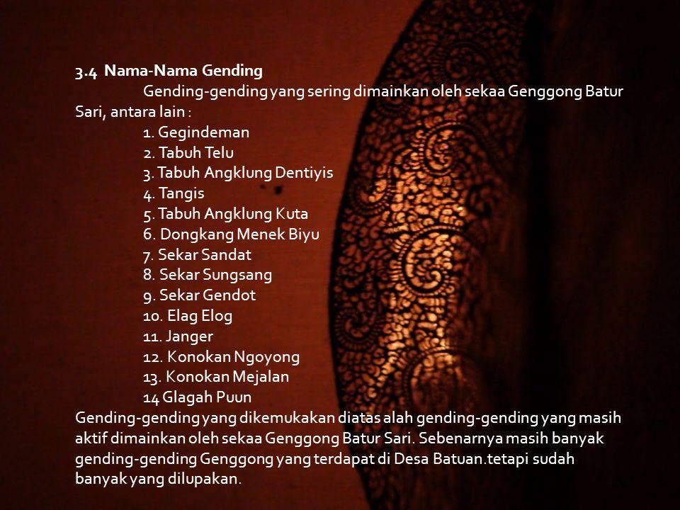 3.4 Nama-Nama Gending Gending-gending yang sering dimainkan oleh sekaa Genggong Batur Sari, antara lain : 1. Gegindeman 2. Tabuh Telu 3. Tabuh Angklun
