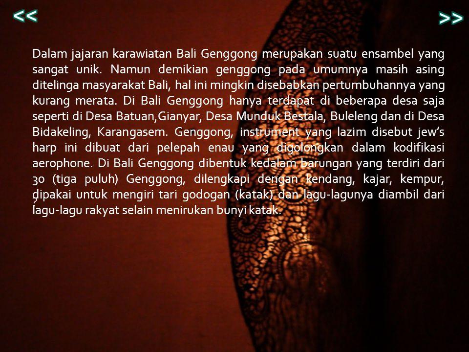 ? Dalam jajaran karawiatan Bali Genggong merupakan suatu ensambel yang sangat unik. Namun demikian genggong pada umumnya masih asing ditelinga masyara