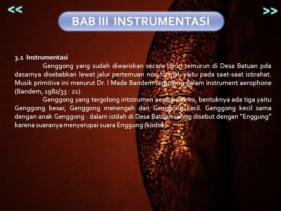 BAB III INSTRUMENTASI 3.1 Instrumentasi Genggong yang sudah diwariskan secara turun temurun di Desa Batuan pda dasarnya disebabkan lewat jalur pertemu