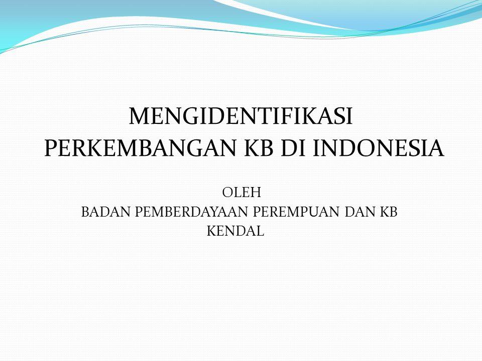 MENGIDENTIFIKASI PERKEMBANGAN KB DI INDONESIA OLEH BADAN PEMBERDAYAAN PEREMPUAN DAN KB KENDAL