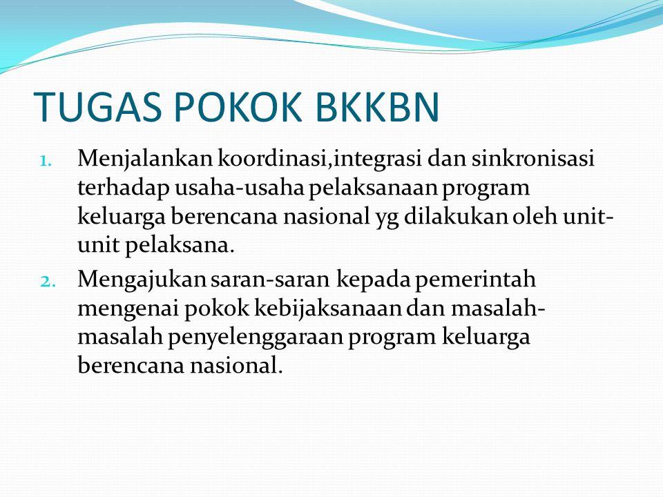 TUGAS POKOK BKKBN 1. Menjalankan koordinasi,integrasi dan sinkronisasi terhadap usaha-usaha pelaksanaan program keluarga berencana nasional yg dilakuk