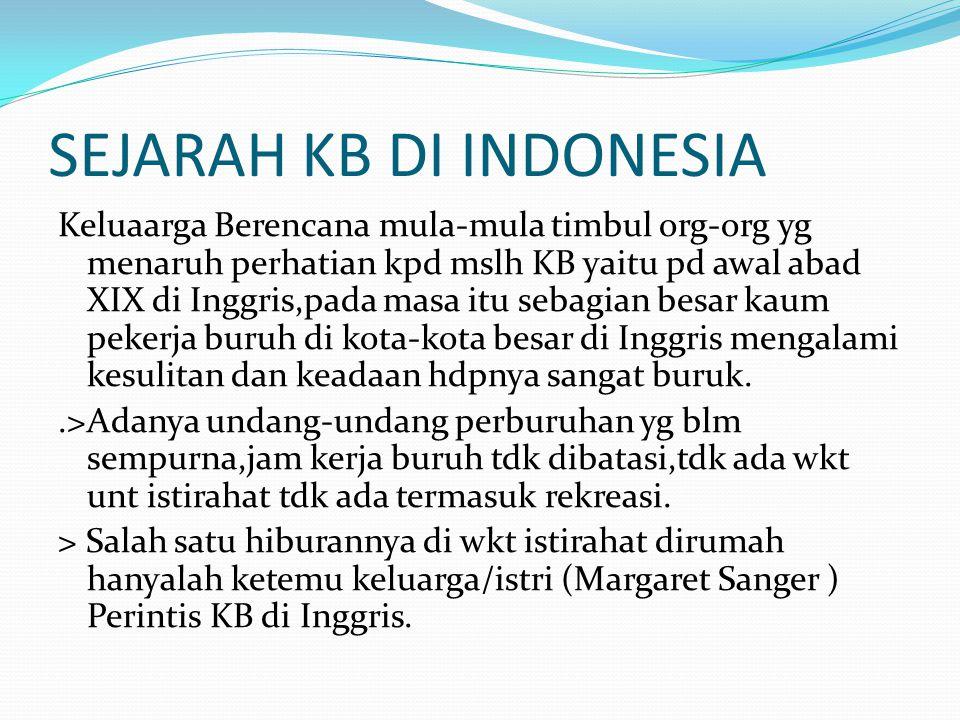 SEJARAH KB DI INDONESIA Keluaarga Berencana mula-mula timbul org-org yg menaruh perhatian kpd mslh KB yaitu pd awal abad XIX di Inggris,pada masa itu