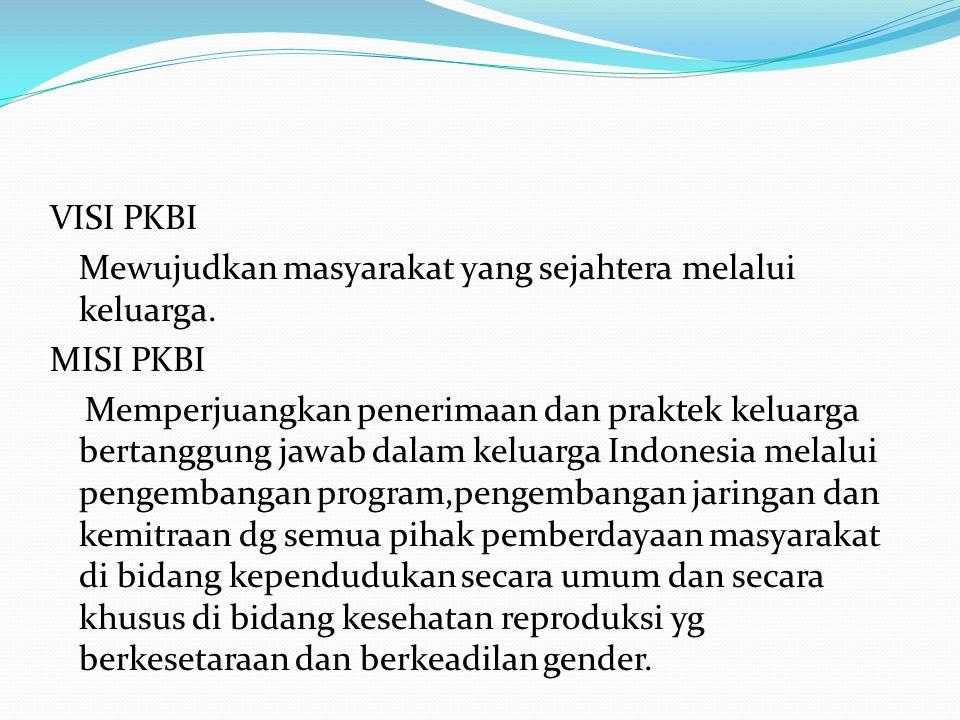 VISI PKBI Mewujudkan masyarakat yang sejahtera melalui keluarga. MISI PKBI Memperjuangkan penerimaan dan praktek keluarga bertanggung jawab dalam kelu