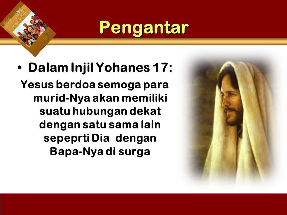 Dalam Injil Yohanes 17: Yesus berdoa semoga para murid-Nya akan memiliki suatu hubungan dekat dengan satu sama lain sepeprti Dia dengan Bapa-Nya di su