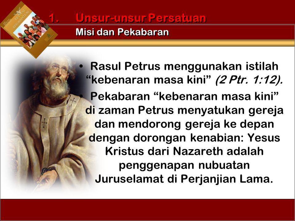 """Rasul Petrus menggunakan istilah """"kebenaran masa kini"""" (2 Ptr. 1:12). Pekabaran """"kebenaran masa kini"""" di zaman Petrus menyatukan gereja dan mendorong"""