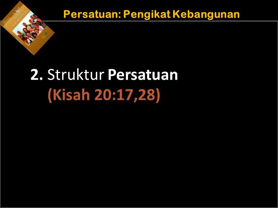 b b Understand the purposes of marriage Persatuan: Pengikat Kebangunan 2. Struktur Persatuan (Kisah 20:17,28)