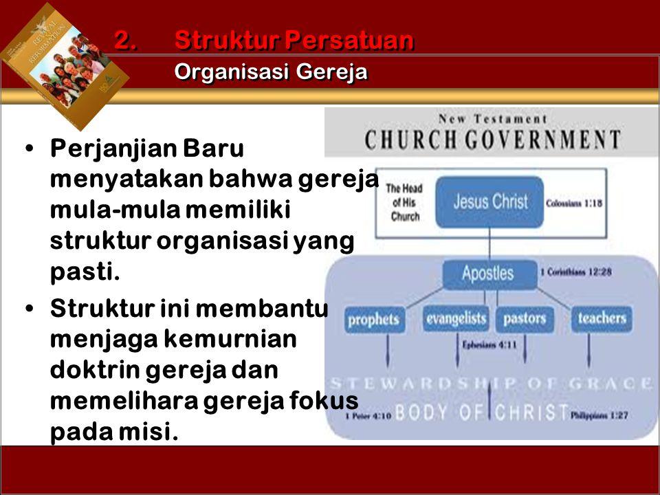Perjanjian Baru menyatakan bahwa gereja mula-mula memiliki struktur organisasi yang pasti. Struktur ini membantu menjaga kemurnian doktrin gereja dan