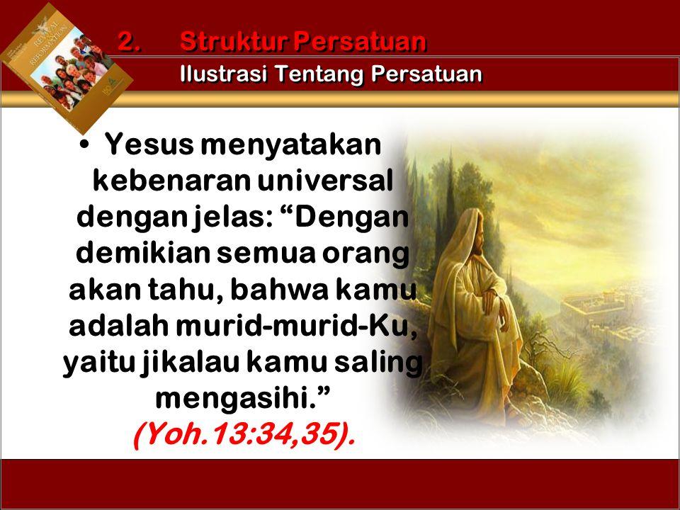 "Yesus menyatakan kebenaran universal dengan jelas: ""Dengan demikian semua orang akan tahu, bahwa kamu adalah murid-murid-Ku, yaitu jikalau kamu saling"