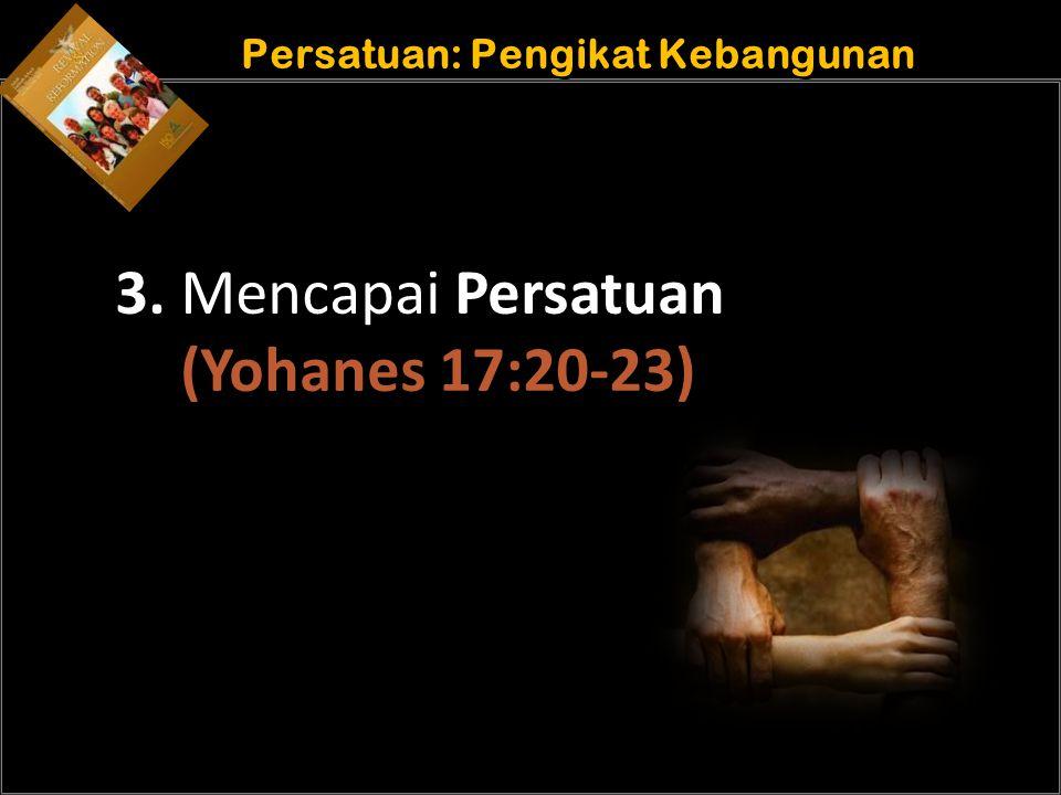 b b Understand the purposes of marriage Persatuan: Pengikat Kebangunan 3. Mencapai Persatuan (Yohanes 17:20-23)