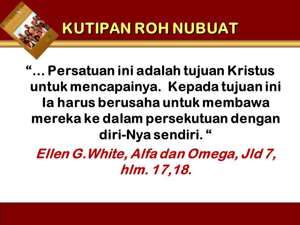 """KUTIPAN ROH NUBUAT """"... Persatuan ini adalah tujuan Kristus untuk mencapainya. Kepada tujuan ini Ia harus berusaha untuk membawa mereka ke dalam perse"""