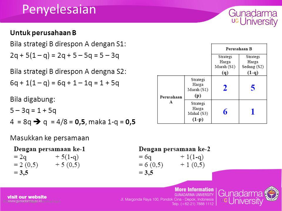 Penyelesaian Untuk perusahaan B Bila strategi B direspon A dengan S1: 2q + 5(1 – q) = 2q + 5 – 5q = 5 – 3q Bila strategi B direspon A dengna S2: 6q +