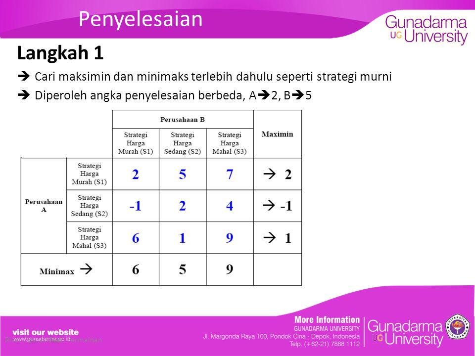 Penyelesaian Langkah 1  Cari maksimin dan minimaks terlebih dahulu seperti strategi murni  Diperoleh angka penyelesaian berbeda, A  2, B  5 Riset