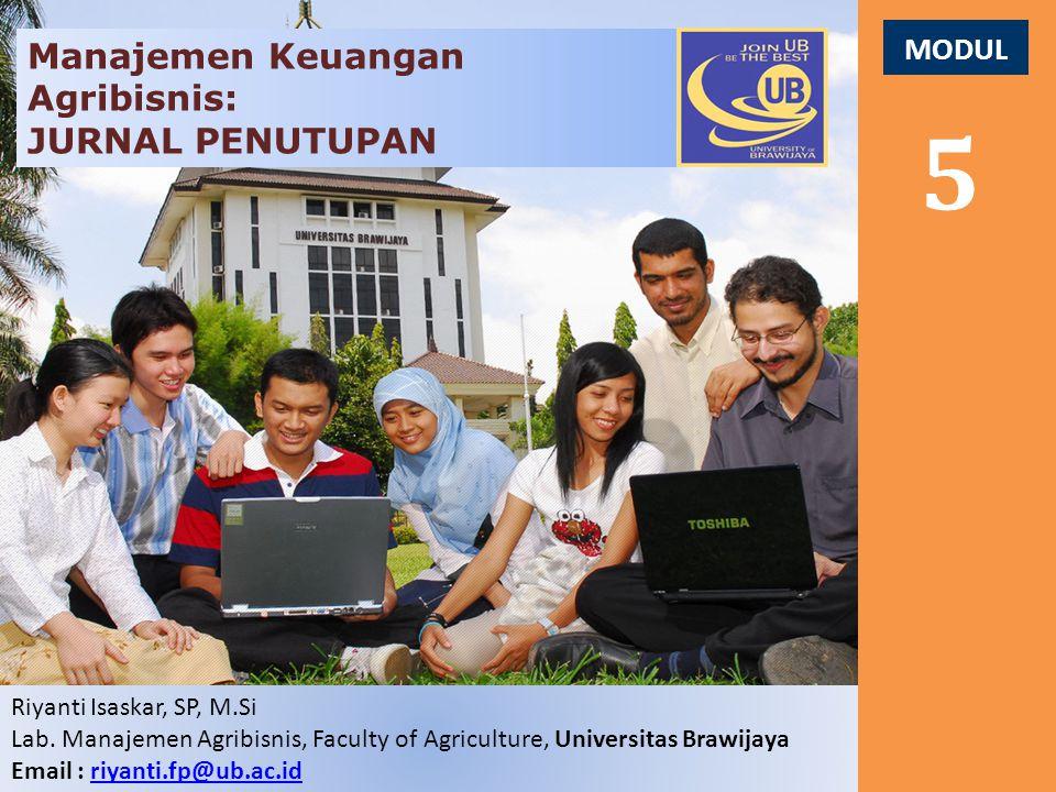 MODUL 5 Manajemen Keuangan Agribisnis: JURNAL PENUTUPAN Riyanti Isaskar, SP, M.Si Lab. Manajemen Agribisnis, Faculty of Agriculture, Universitas Brawi