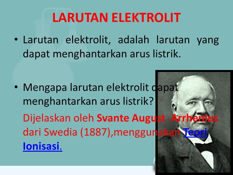 LARUTAN ELEKTROLIT Larutan elektrolit, adalah larutan yang dapat menghantarkan arus listrik. Mengapa larutan elektrolit dapat menghantarkan arus listr