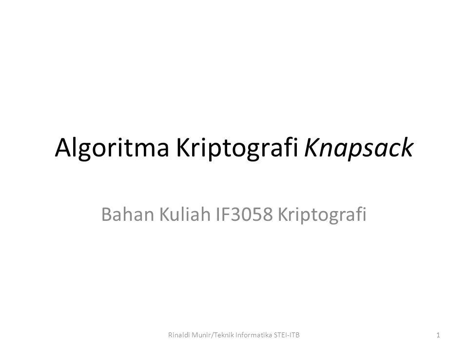 Algoritma Kriptografi Knapsack Bahan Kuliah IF3058 Kriptografi 1Rinaldi Munir/Teknik Informatika STEI-ITB