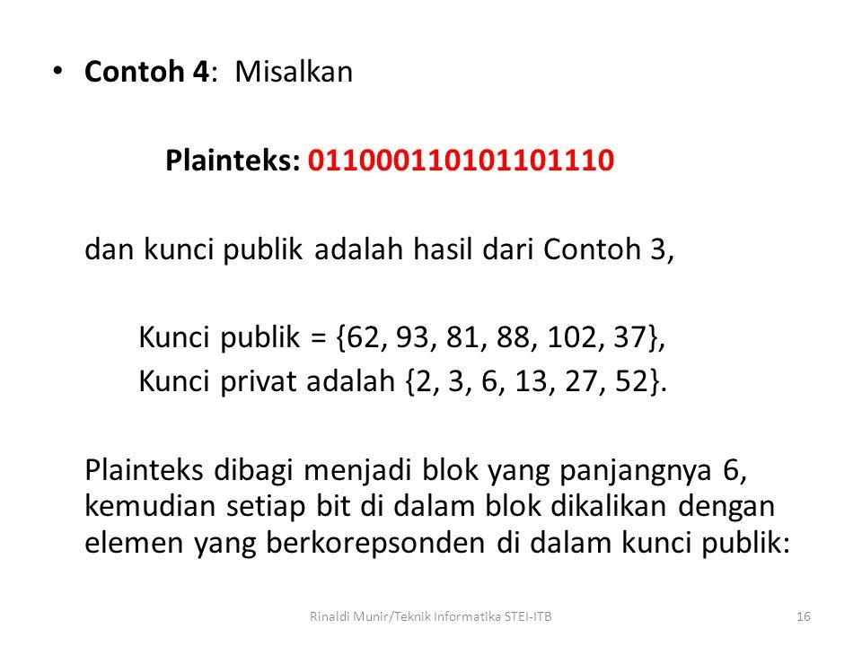 Contoh 4: Misalkan Plainteks: 011000110101101110 dan kunci publik adalah hasil dari Contoh 3, Kunci publik = {62, 93, 81, 88, 102, 37}, Kunci privat a