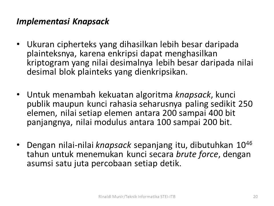 Implementasi Knapsack Ukuran cipherteks yang dihasilkan lebih besar daripada plainteksnya, karena enkripsi dapat menghasilkan kriptogram yang nilai de