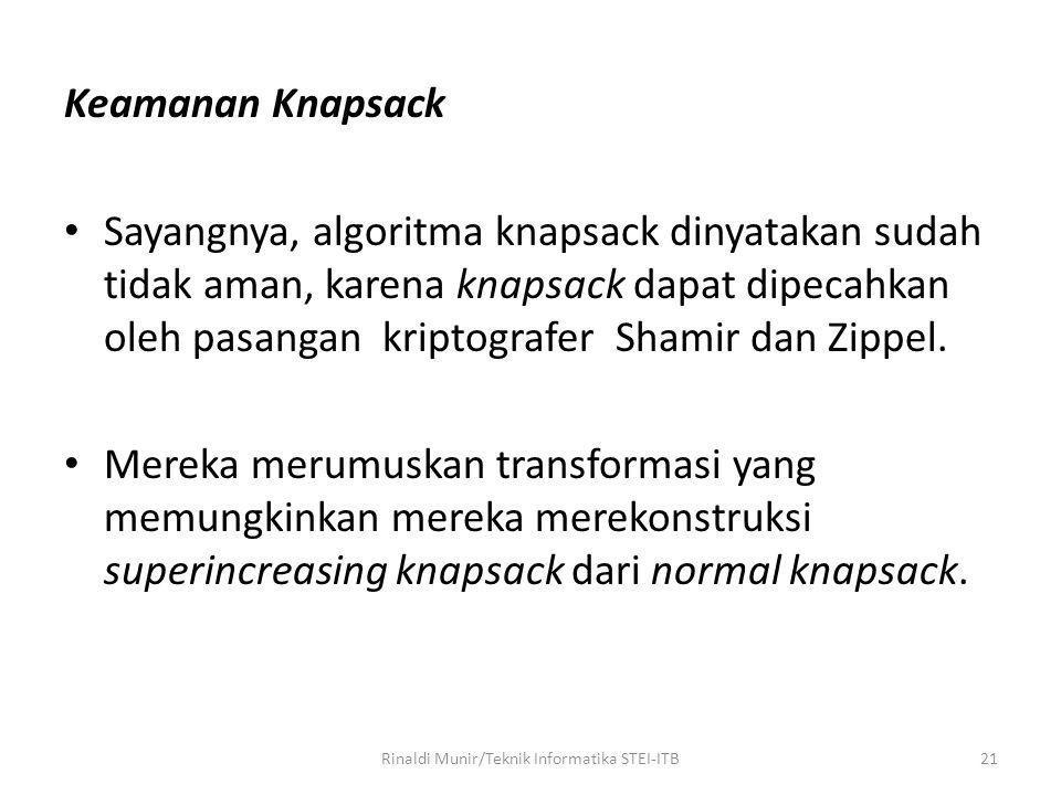 Keamanan Knapsack Sayangnya, algoritma knapsack dinyatakan sudah tidak aman, karena knapsack dapat dipecahkan oleh pasangan kriptografer Shamir dan Zi