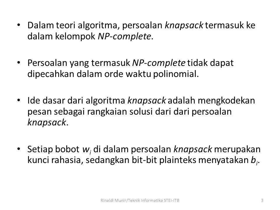 Dalam teori algoritma, persoalan knapsack termasuk ke dalam kelompok NP-complete. Persoalan yang termasuk NP-complete tidak dapat dipecahkan dalam ord
