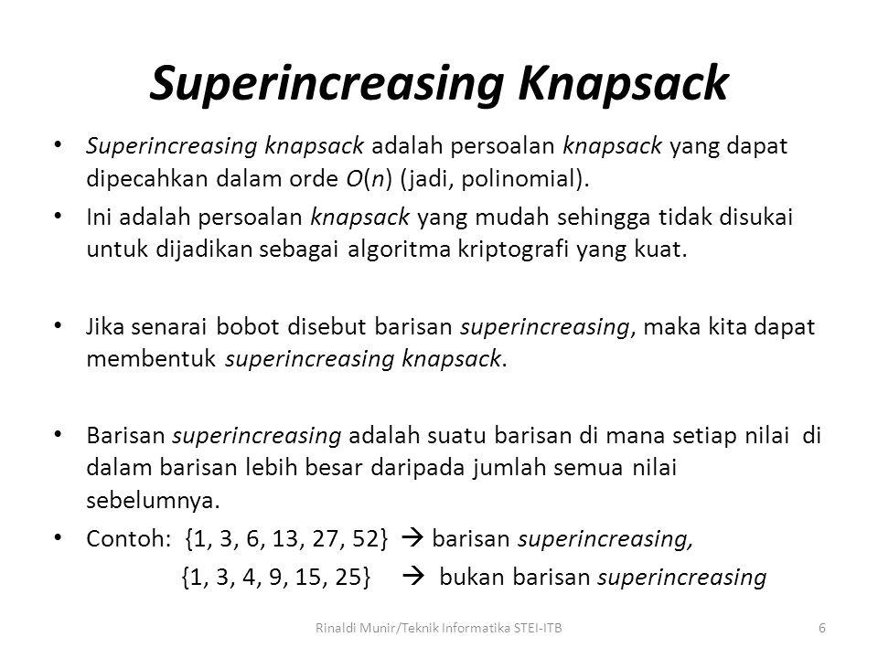 Superincreasing Knapsack Superincreasing knapsack adalah persoalan knapsack yang dapat dipecahkan dalam orde O(n) (jadi, polinomial). Ini adalah perso